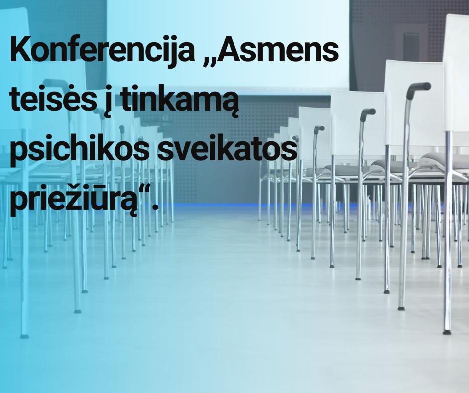 """Konferencija ,,Asmens teisės į tinkamą psichikos sveikatos priežiūrą""""."""
