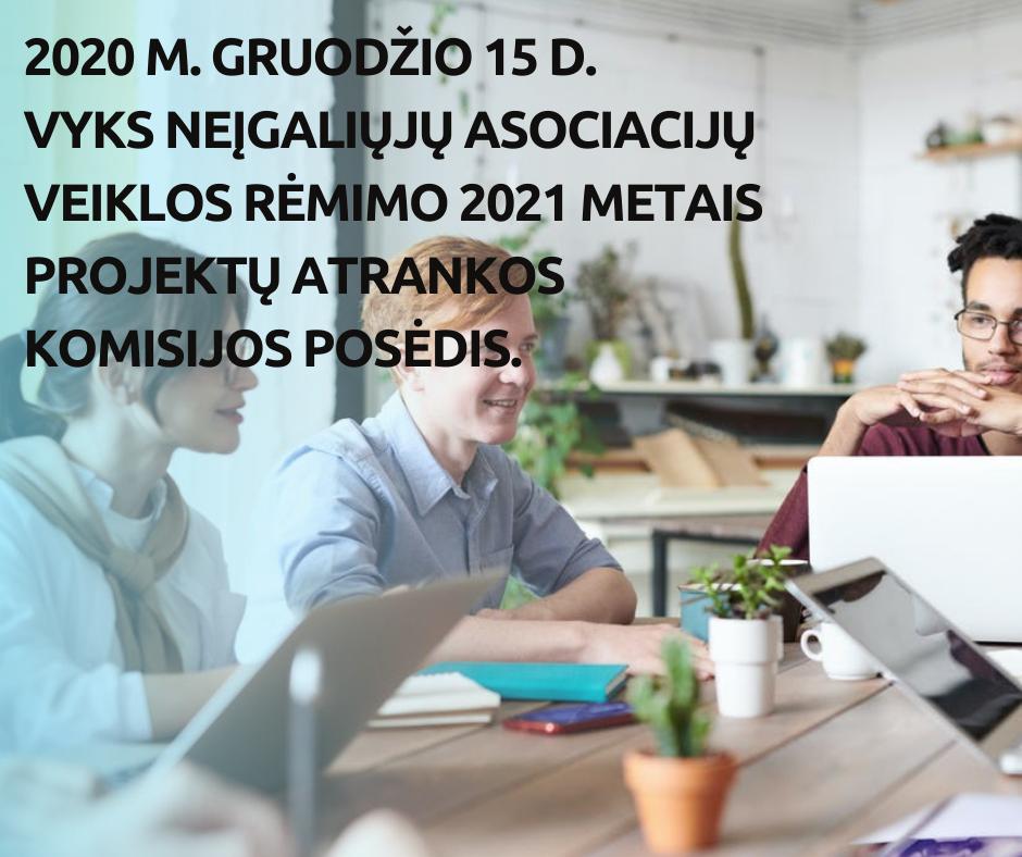 2020 M. GRUODŽIO 15 D. VYKS NEĮGALIŲJŲ ASOCIACIJŲ VEIKLOS RĖMIMO 2021 METAIS PROJEKTŲ ATRANKOS KOMISIJOS POSĖDIS